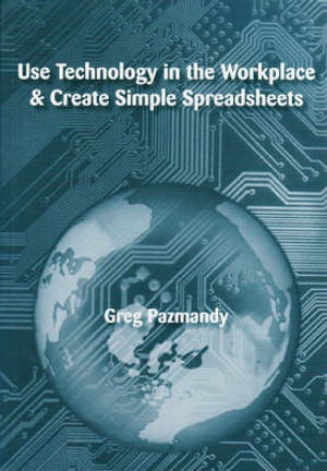 Cover of Use Technology in the Workplace and Create Simple Spreadsheets
