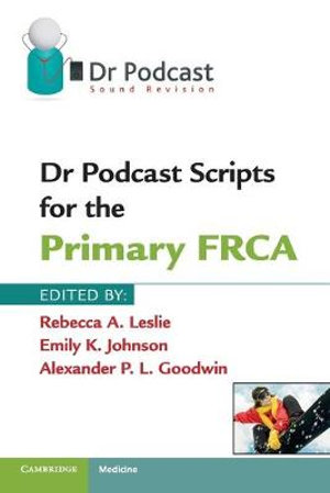 Cover of Dr Podcast Scripts for the Primary FRCA