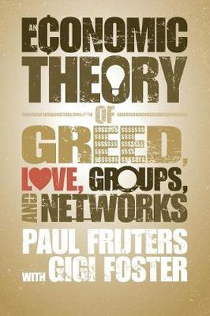 Cover of An Economic Theory of Greed, Love, Groups, and Networks