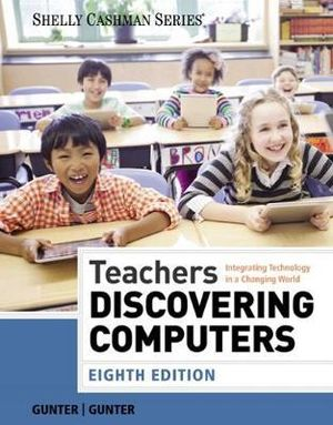Cover of Teachers Discovering Computers: Integrating Technology in a Changing World