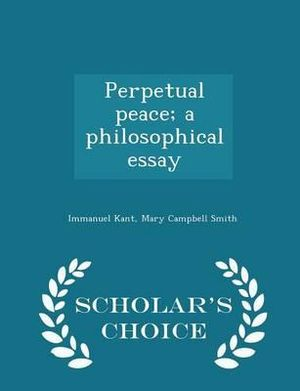 Candy Essay Perpetual Peace A Philosophical Essay  Scholars Choice Edition By Immanuel  Kant  Romeo And Juliet Theme Essay also Global Warming Sample Essay Perpetual Peace A Philosophical Essay  Scholars Choice Edition By  Winston Churchill Essay