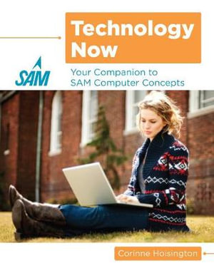 Cover of Technology Now: Your Companion to SAM Computer Concepts