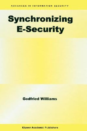 Synchronizing E-Security : Advances in Information Security - Godfried B. Williams