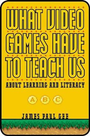 Cover of What Video Games Have to Teach Us about Learning and Literacy