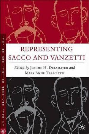 Representing Sacco and Vanzetti : Italian and Italian American Studies (Palgrave Hardcover) - Jerome A. Delameter