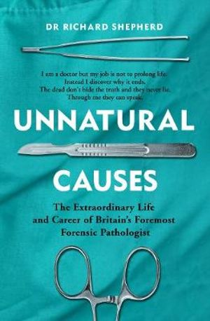 Unnatural Causes : The Extraordinary Life and Career of Britain's Foremost Forensic Pathologist - Dr Richard Shepherd