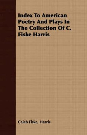 Index to American Poetry and Plays in the Collection of C. Fiske Harris - Caleb Fiske Harris