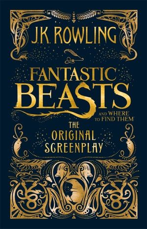 Cover of Fantastic Beasts and Where to Find Them. The Original Screenplay