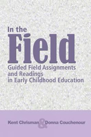 Cover of In The Field : Guided Field Assignments and Readings in Early Childhood  Education