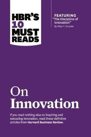Cover of HBR's 10 Must Reads on Innovation (with featured article ÒThe Discipline of Innovation,Ó by Peter F. Drucker)