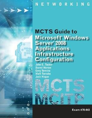 Cover of MCTS Guide to Configuring Microsoft Windows Server 2008 Applications Infrastructure Exam # 70-643