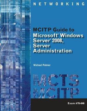 Cover of MCITP Guide to Microsoft Windows Server 2008, Server Administration, Exam #70-646