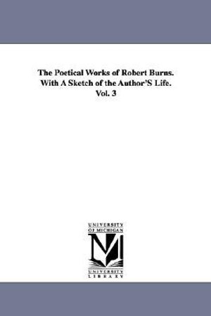 The Poetical Works of Robert Burns. with a Sketch of the Author's Life. Vol. 3 - Robert Burns