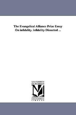 The Evangelical Alliance Prize Essay on Infidelity. Infidelity Dissected ... - Thomas Pearson