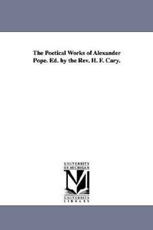The Poetical Works of Alexander Pope. Ed. by the REV. H. F. Cary. - Alexander Pope