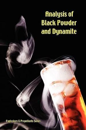 Analysis of Black Powder and Dynamite (Explosives & Propellants Series) : Explosives & Propellants Series - C G Storm
