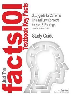 Studyguide for California Criminal Law Concepts by Hunt & Rutledge, ISBN 9780536730497 - &. Rutledge Hunt &. Rutledge