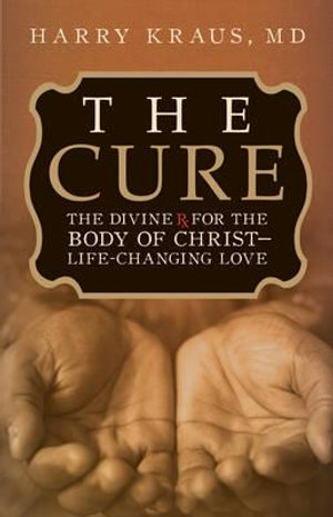 Cover of The Cure: The Divine Rx for the Body of Christ : ...