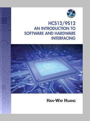 Cover of The HCS12 / 9S12: An Introduction to Software and Hardware Interfacing
