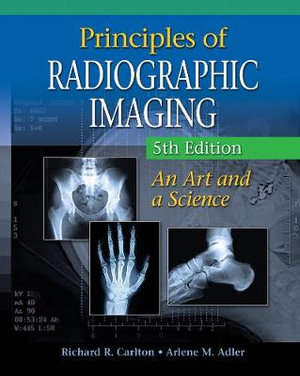 Cover of Principles of Radiographic Imaging: An Art and A Science