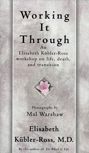 Working It Through - Elisabeth Kübler-Ross