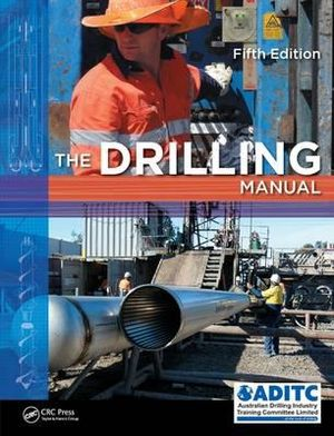 The Drilling Manual, Fifth Edition - Australian Drilling Industry Training Committee Limited