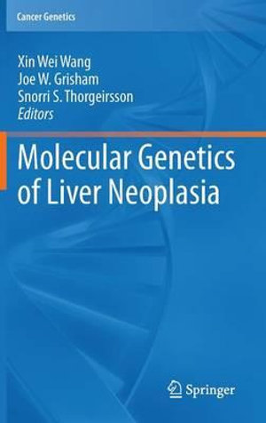 Molecular Genetics of Liver Neoplasia : Cancer Genetics - Xin Wei Wang