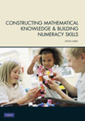 Cover of Constructing Mathematical Knowledge & Building Numeracy Skills