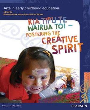 Cover of Kia Tipu Te Wairua Toi / Fostering the Creative Spirit