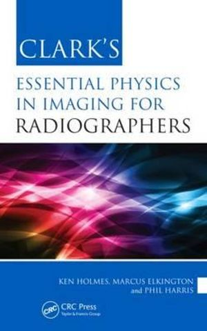 Cover of Clark's Essential Physics in Imaging for Radiographers