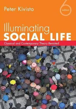 Cover of Illuminating Social Life: Classical and Contemporary Theory Revisited 6ed