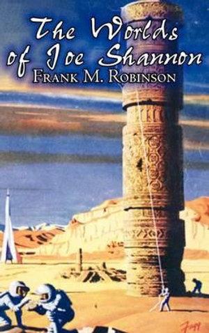 The Worlds of Joe Shannon by Frank M. Robinson, Science Fiction, Fantasy, Adventure - Frank M Robinson