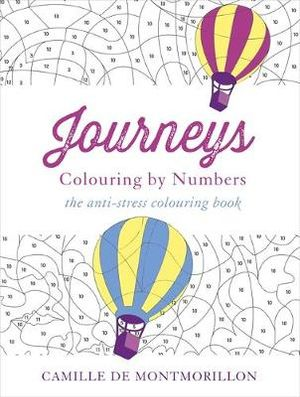 Journeys : Colouring by Numbers : The Anti-Stress Colouring Book - Camille de Montmorillon