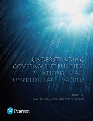 Cover of Understanding Government Business Relations in an Unpredictable World (Pearson Original Edition)