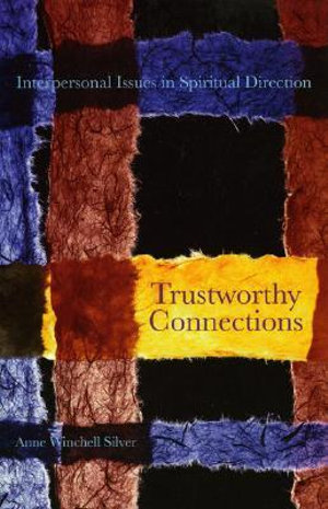 Trustworthy Connections : Interpersonal Issues in Spiritual Direction - Anne Winchell Silver