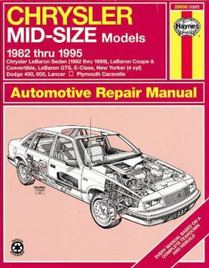 Chrysler Mid-size Front Wheel Drive Models (1982 to 1995) Automotive Repair Manual : Haynes Repair Manual - Larry Warren
