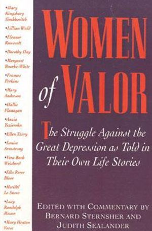 Women of Valor : The Struggle Against the Great Depression as Told in Their Own Life Stories - Bernard Sternsher