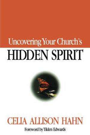 Uncovering Your Church's Hidden Spirit - Celia Allison Hahn