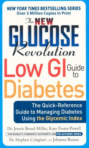 The New Glucose Revolution Low GI Guide to Diabetes :  The Only Authoritative Guide to Managing Diabetes Using the Glycemic Index - Dr. Jennie Brand-Miller