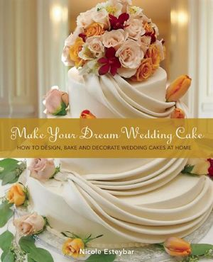 how to bake and decorate a wedding cake booktopia make your wedding cake how to design 15571