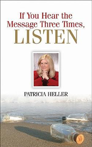 If You Hear the Message Three Times, Listen - Patricia Heller