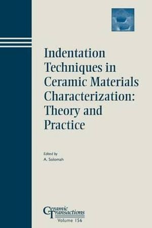 Indentation Techniques in Ceramic Materials Characterization : Theory and Practice - Ahmad G. Solomah