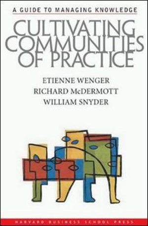 Cultivating Communities of Practice : A Guide to Managing Knowledge - Etienne Wenger