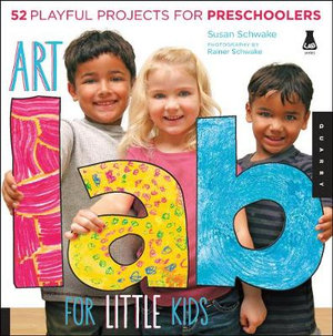 Art Lab for Little Kids : 52 Playful Projects for Preschoolers - Susan Schwake