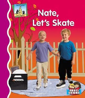 Nate, Let's Skate : First Rhymes - Mary Elizabeth Salzmann