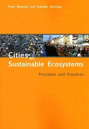 Cities as Sustainable Ecosystems : Principles and Practices - Peter Newman