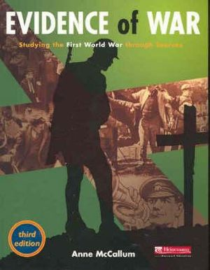 Cover of Heinemann Evidence of War Studying the First World War thorugh Sources  Third Edition Textbook