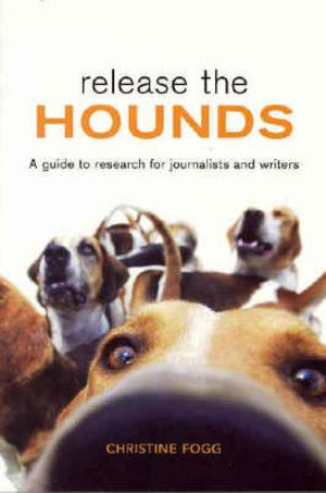 Cover of Release the Hounds A guide to research for journalists and writers