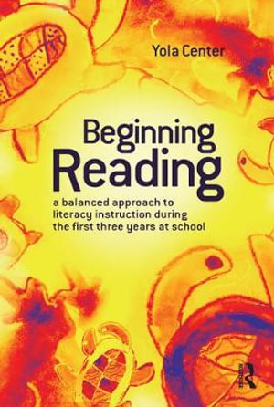 Cover of Beginning Reading A balanced approach to literacy instruction in the first three years of school