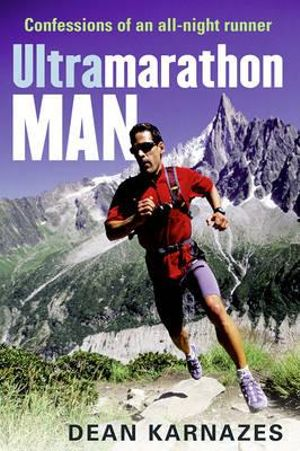 Ultramarathon Man : Confessions of An All-night Runner :  Confessions of an All-Night Runner - Dean Karnazes